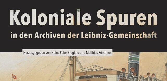 Koloniale Spuren in den Archiven der Leibniz-Gemeinschaft
